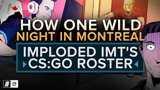 How one wild night in Montreal imploded IMT's CS:GO team