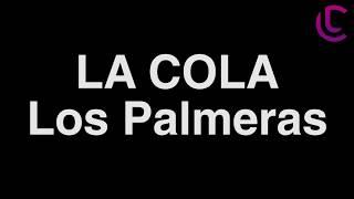 La cola - Los Palmeras (Letra)