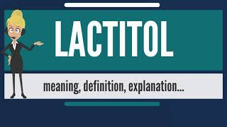 What is LACTITOL? What does LACTITOL mean? LACTITOL meaning, definition & explanation