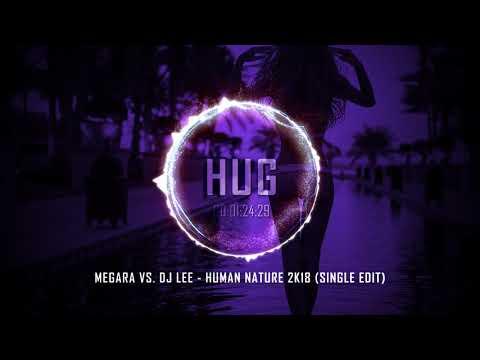 Megara vs. DJ Lee - Human Nature 2K18 (Single Edit)