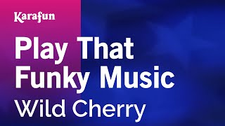 Karaoke Play That Funky Music (White Boy) - Wild Cherry *