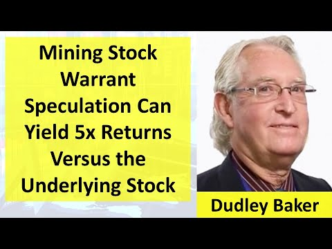 Mining Stock Warrant Speculation Can Yield 5x Returns Versus The Underlying Stock   Dudley Baker