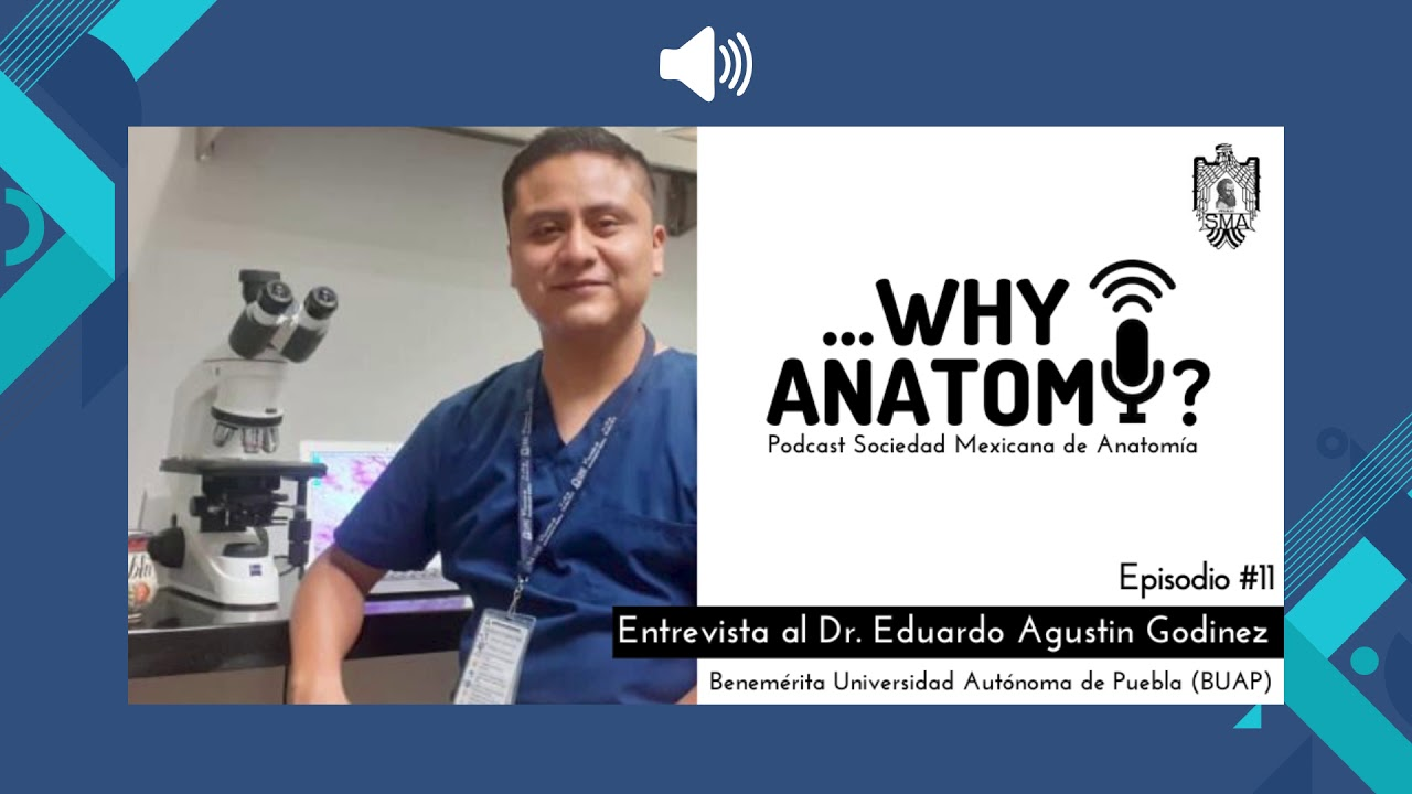 Podcast ...Why Anatomy ? | Episodio #11 | Entrevista al Dr. Eduardo Agustín Godinez