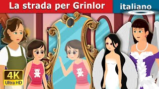 La strada per Grinlor | The Way to Grinlor Story | Fiabe Italiane