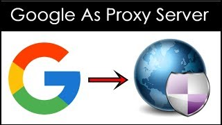 How To Use Google As Proxy Server (2 Ways)