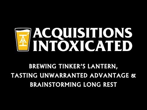 Tasting Unwarranted Advantage & Brainstorming Long Rest - Acquisitions Intoxicated - Ep 13