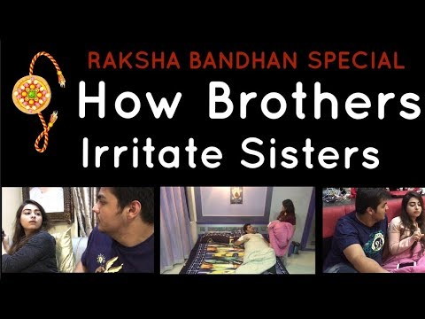 Raksha-Bandhan Special : How Brothers Irritate Sisters