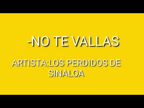 NO TE VALLAS-LOS PERDIDOS DE SINALOA-(LETRA)