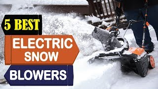 5 Best Electric Snow Blowers 2018 | Best Electric Snow Blowers Reviews | Top 5 Electric Snow Blowers