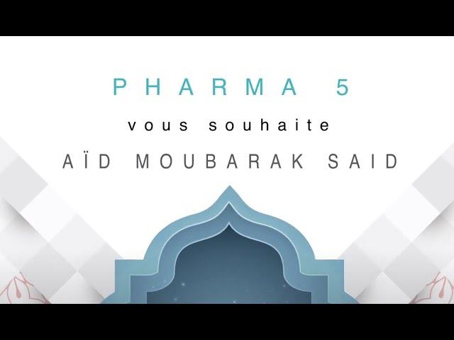 Pharma 5 vous souhaite Aid Moubarak Said