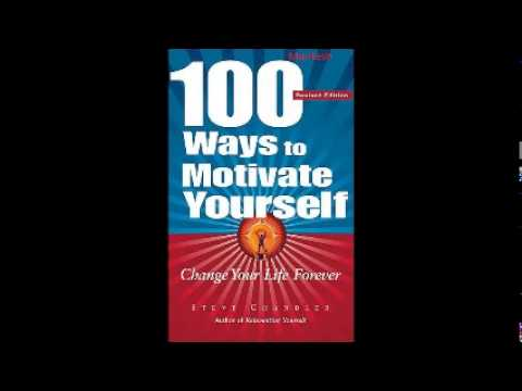 100 Ways to Motivate Yourself, Change Your Life Forever by Steve Chandler