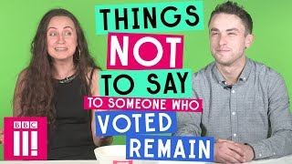 Things Not To Say To Someone Who Voted Remain