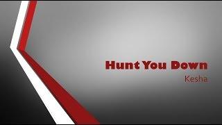 Hunt You Down- Kesha Lyrics