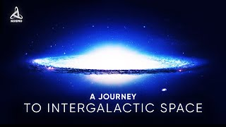 A JOURNEY TO INTERGALACTIC SPACE