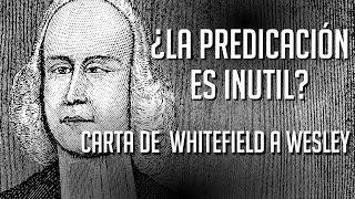 1 - Si Dios predestina ¿es la predicación inutil? - Carta de Whitefield a Wesley - Español