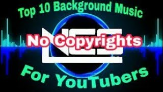 Top 10 Non Copyright Background Music/Free Background Music for Youtube Videos in 2018