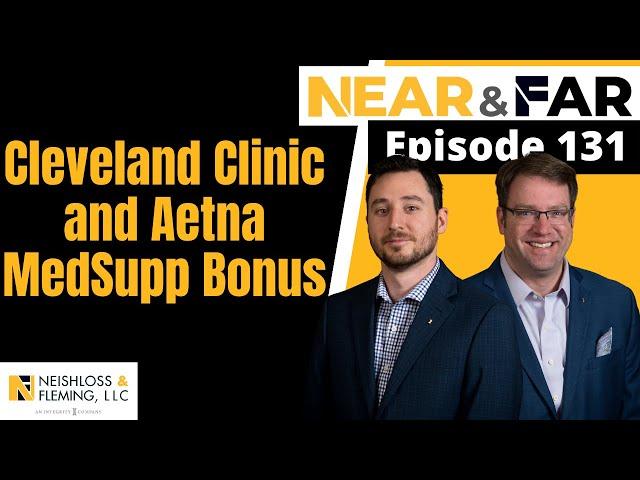 Cleveland Clinic Medicare Contract And Aetna MedSupp Cash Bonus   Near and Far   Episode 131