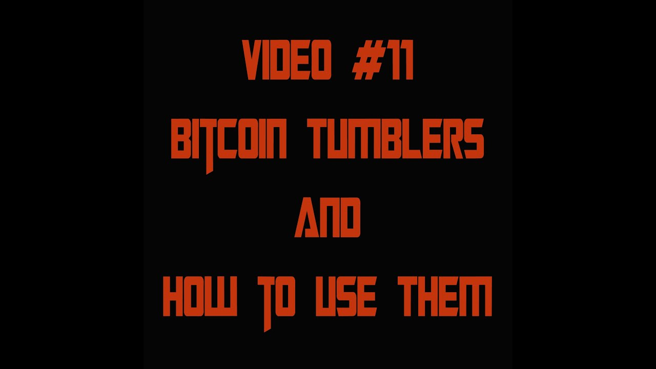 Video #11 - Bitcoin Tumblers and How to Use Them