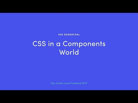 Ido Rosenthal - CSS In A Components World