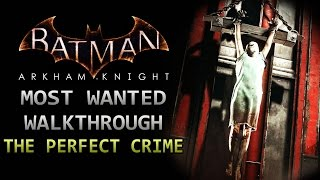 Batman: Arkham Knight – Most Wanted Walkthrough – The Perfect Crime