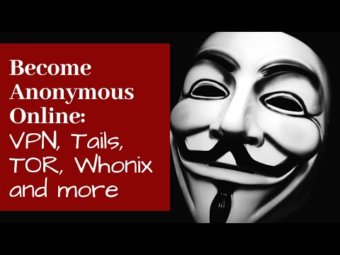 How To Become Anonymous Online: VPN, TOR, WHOINIX & TAILS
