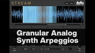 Granular Analog Synth Arpeggios - Using Stream from Delta Sound Labs