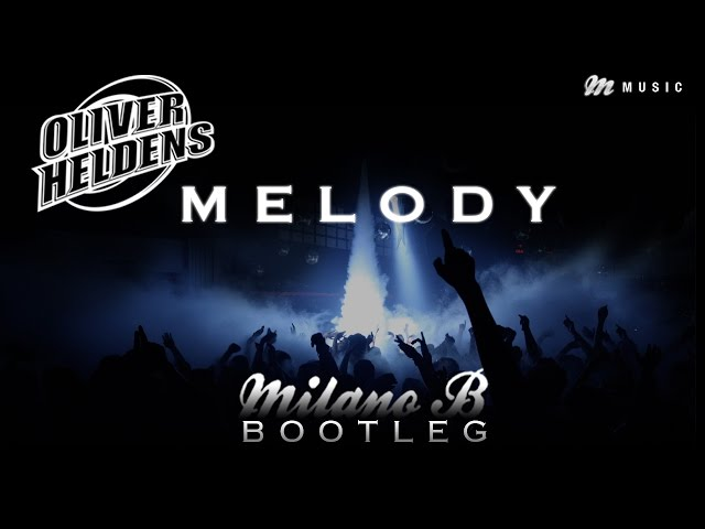 Oliver Heldens - Melody (Milano B Bootleg) [OUT NOW]