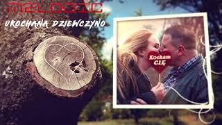 Melodic - Ukochana Dziewczyno - Nowość Disco Polo 2019