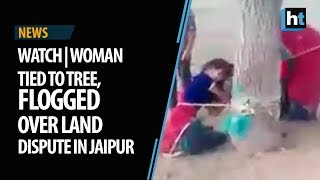 Watch | Woman tied to tree, flogged over land dispute in Jaipur
