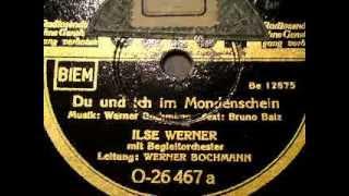 DU UND ICH IM MONDENSCHEIN, gesungen von Ilse Werner (1942)