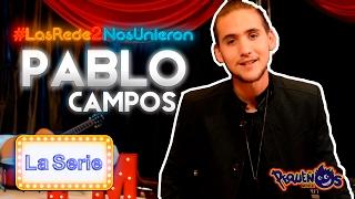 """Las Redes Nos Unieron 2 """"La Serie"""" ft. Pablo Campos"""