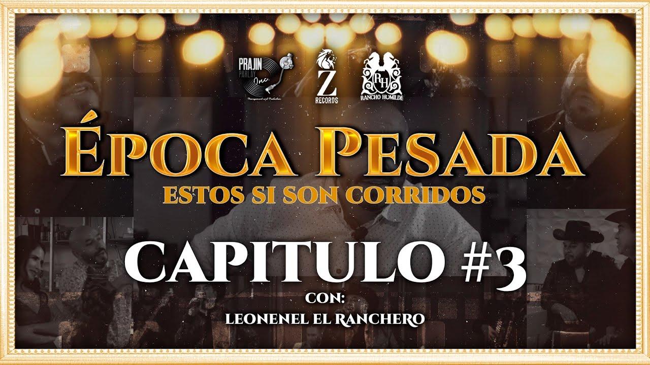 Epoca Pesada Show (Capitulo #3 Leonel El Ranchero)