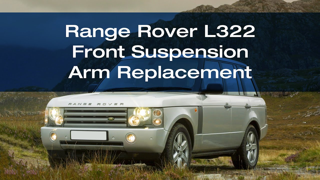 Replacing The Front Suspension Arm On A Range Rover L322