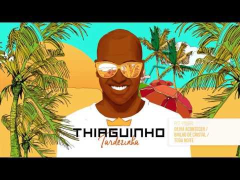 Thiaguinho - Deixa Acontecer / Brilho de Cristal / Toda Noite (Álbum Tardezinha) [Áudio Oficial]