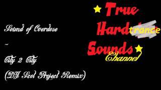 Sound of Overdose - City 2 City (DJ Scot Project Remix)