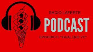 Podcast Radio Laferte #5: Igual Que Yo
