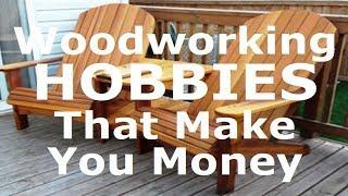 Woodworking Hobbies That Make Money