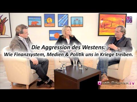 Die Aggression des Westens: Wie Finanzsystem, Medien & Politik uns in Kriege treiben