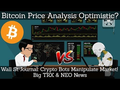 Bitcoin Price Analysis Optimistic? Wall St Journal Crypto Bots Manipulate Market! Big TRX & NEO News