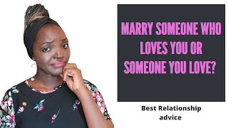 Who Should You Marry? Should You Marry Someone Who Loves You or Someone You Love?