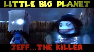 Little Big Planet: JEFF THE KILLER (The Derp Crew)