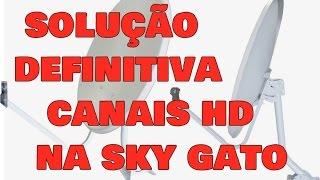 SOLUÇÃO DEFINITIVA PARA CANAIS HD - SKY GATO 2018