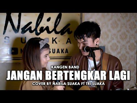JANGAN BERTENGKAR LAGI - KANGEN BAND (LIRIK) COVER BY NABILA SUAKA FT. TRI SUAKA