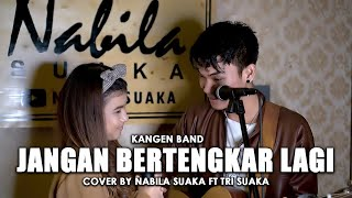 Download lagu JANGAN BERTENGKAR LAGI - KANGEN BAND (LIRIK) COVER BY NABILA SUAKA FT. TRI SUAKA