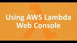 Part 3 -  Using AWS Lambda Web Console