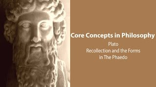 Philosophy Core Concepts: Recollection and the Forms in the Phaedo