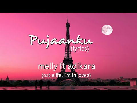 Pujaanku (OST Eiffel I'm In Love2) - Melly Goeslaw Ft Adikara Fardy (lyrics)