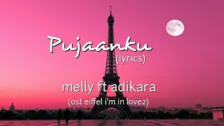 Pujaanku (OST Eiffel I'm In Love2) - Melly Goeslaw Ft Adikara Fardy (lyrics)