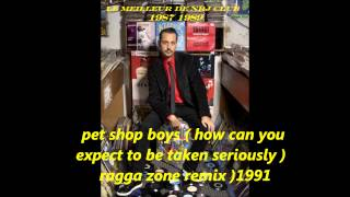 pet shop boys ( how can you expect to be taken seriously) ragga zone remix 1991