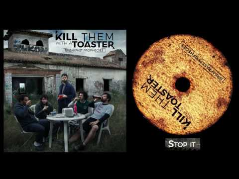 Kill Them With A Toaster - Stop It